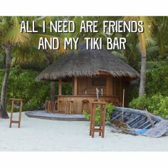 Wooden Beach All I Need are Friends and a Tiki Bar Having a Tiki bar just seems to draw the crowd doesn't it? Add in some good friends along with a good rum drink mix and you are ready to go!Sign Enjoy the Day