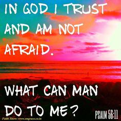 In God I trust and I am not afraid ...