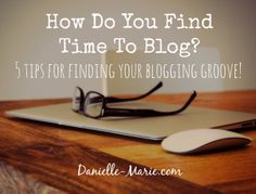 5 tips for finding time to blog