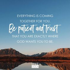 God has a plan. Real and trust it!
