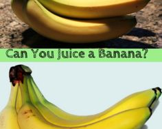 Can You Juice a Banana?