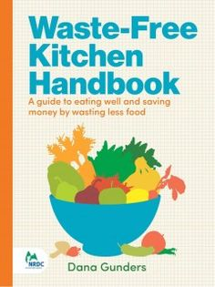 A handbook for reducing food waste includes checklists, recipes, strategies, and infographics that can help readers change their cooking habits.