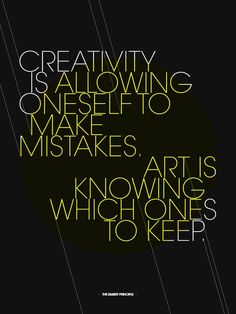 Creativity is allowing oneself to make mistakes... Art is knowing which ones to keep.