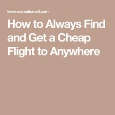 How to Always Find and Get a Cheap Flight to Anywhere