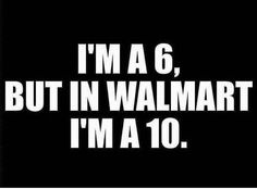 probably actually like a 13 in Walmart though tbh