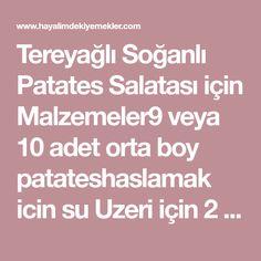 Tereyağlı Soğanlı Patates Salatası için Malzemeler9 veya 10 adet orta boy patateshaslamak icin suUzeri için2 su bardağı yoğurt3 dis sarımsakve tuzTereyağlı