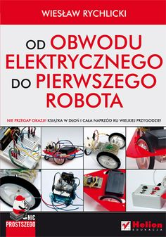 """""""Nic prostszego. Od obwodu elektrycznego do pierwszego robota""""  #helion #ksiazka  #elektronika #robotyka #robot"""
