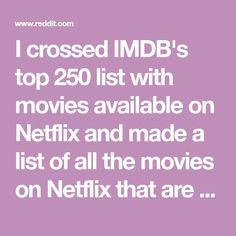 I crossed IMDB's top 250 list with movies available on Netflix and made a list of all the movies on Netflix that are on the top 250 - movies