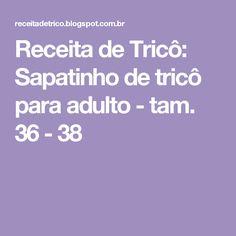 Receita de Tricô: Sapatinho de tricô para adulto - tam. 36 - 38