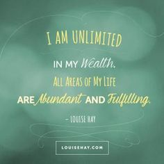 "Inspirational Quotes about prosperity | ""I am unlimited in my wealth. All areas of my life are abundant and fulfilling."" — Louise Hay"