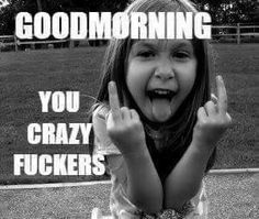 Black and white good morning fuckers memes art quotes funny, freaky quotes, sarcastic quotes Memes Humor, Frases Humor, Funny Jokes, Hilarious, Art Quotes Funny, Freaky Quotes, Sarcastic Quotes, Quotes Inspirational, Unique Quotes