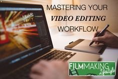 5 Steps to Mastering Your Video Editing Workflow
