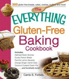 The Everything Gluten-Free Baking Cookbook: Includes: Oatmeal Raisin Scones, Crusty French Bread, Favorite