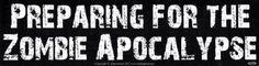 "Preparing for the Zombie Apocalypse bumper sticker - 11"" by 3"""