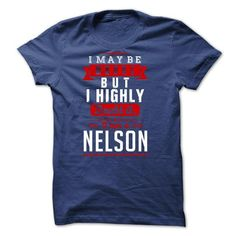 NELSON - I May Be Wrong But I highly i am NELSON one - #ringer tee #hoodie quotes. SECURE CHECKOUT => https://www.sunfrog.com/LifeStyle/NELSON--I-May-Be-Wrong-But-I-highly-i-am-NELSON-one.html?68278