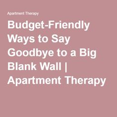 Budget-Friendly Ways to Say Goodbye to a Big Blank Wall | Apartment Therapy