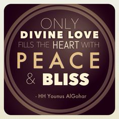 #QuoteOfTheDay 'Only #Divine #Love fills the #heart with #peace and #love' - His Holiness #YounusAlGohar