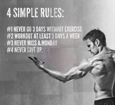 4 simple rules never go 30 days without exercise workout at least 3 days a week never miss a monday never give up Fitness Motivation Sport Motivation, Fitness Motivation Quotes, Daily Motivation, Workout Motivation Girl, Motivational Fitness Quotes, Fit Women Motivation, Funny Gym Motivation, Morning Motivation Quotes, Crossfit Quotes