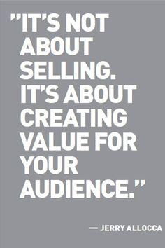 """""""It's Not About Selling.It's About Creating Value For YourAudience."""""""