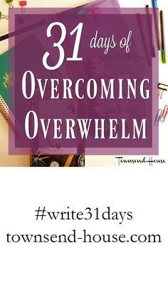 {31 Days} of Overcoming Overwhelm - Introduction + video!