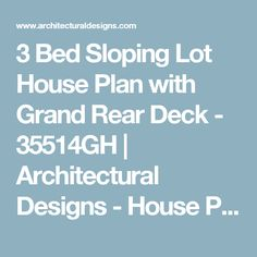 3 Bed Sloping Lot House Plan with Grand Rear Deck - 35514GH | Architectural Designs - House Plans