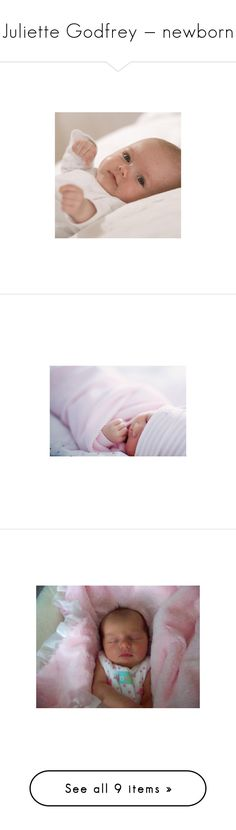 """""""Juliette Godfrey — newborn"""" by sunshineadrenaline ❤ liked on Polyvore featuring baby, kids, people, children, pictures, babies, baby stuff, instagram, baby girl and daisy"""