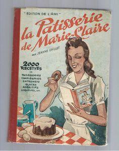 LA Patisserie DE Marie Claire Jeanne Grillet Editions DE L'AMI 1948 Cuisine
