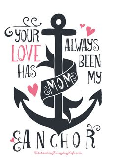 Mother's Day Printable, Free Mother's Day Printable, Your Love has always been my anchor, Anchor illustration, Free Printable, Nautical Prin...
