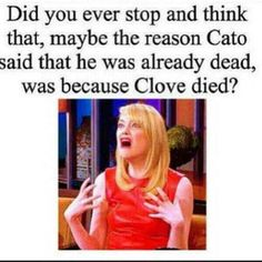 :(This is not something people like to think about. I wish in the movie, they would've had it seem like it was Cato and Clove instead of Cato and Glimmer cause that's really how it seemed to me.