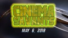 Cinema Savants -  May 6, 2018