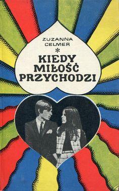 """""""Kiedy miłość przychodzi"""" Zuzanna Celmer Cover by Janusz Wysocki Published by Wydawnictwo Iskry 1972"""
