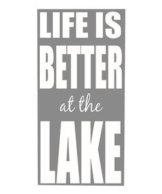 Gray & White 'Life Is Better at the Lake' Wall Art---the Watsons