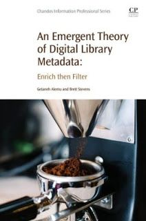 LIS Trends: BOOK (2015) An Emergent Theory of Digital Library Metadata: Enrich then Filter