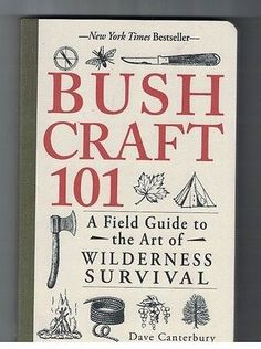 Bush Craft 101 A Field Guide to the Art of Wilderness Survival SC