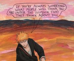 If you're always worrying what people will think, you are under the illusion that they think about you. – Michael Lipsey