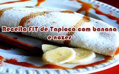 Tapioca com banana e nozes - Receitas fit #receitasfit #receitas #dieta #academia #fitness