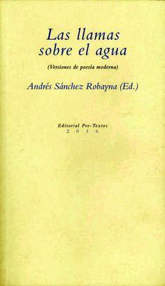 Las llamas sobre el agua : versiones de poesía moderna. Veinte años del Taller de Traducción Literaria / Andrés Sánchez Robayna (Ed.), epílogo de Antonio Prete.-- Valencia : Pre-textos, 2016 en http://absysnetweb.bbtk.ull.es/cgi-bin/abnetopac01?TITN=559310