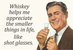 Whisky helps me appreciate the little things Beer And Wine Refrigerators, Whiskey Quotes, Wine Quotes, Whiskey Girl, Funny Posters, Drinking Quotes, Thats The Way, Shot Glasses, Help Me