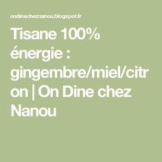 Tisane 100% énergie : gingembre/miel/citron   On Dine chez Nanou