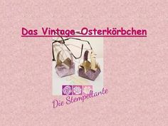 Das Vintage Osterkörbchen (Anleitung mit Produkten von Stampin' Up! ) - YouTube