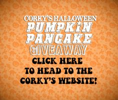 EXPIRED | Corky's Halloween Pumpkin Pancake Giveaway!  Click HERE to head to the Corky's Website!