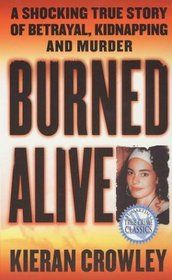 """Click to view a larger cover image of """"Burned Alive : A Shocking True Story of Betrayal, Kidnapping, and Murder (St. Martin's True Crime Library)"""" by Kieran Crowley"""