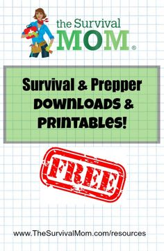 FREE Survival & Prepper Downloads and Printables From The Survival Mom | http://thesurvivalmom.com/resources/
