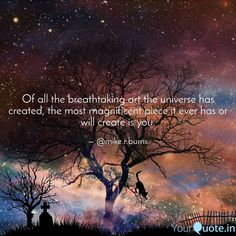 """""""Coveted""""- Mike R. Burns """"Of all the breathtaking art the universe has created, the most magnificent piece it ever has or will create is you. Grief, Philosophy, Burns, Love Quotes, Poetry, Universe, Photo And Video, Create, Movie Posters"""