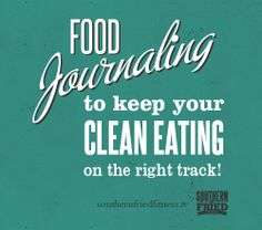 How to get started FOOD JOURNALING (and how it can help keep your clean eating on the right track!)  |  Southern Fried Fitness