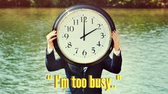 """I'm too busy."""
