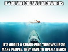 If you watch Jaws backwards