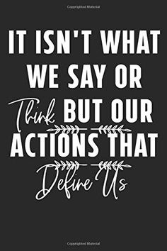 It Isn't What We Say Or Think But Our Actions That Define Us: Blank College Ruled Composition Notebook The Notebook Quotes, Creativity Quotes, Composition, College, Sayings, Creative, University, Lyrics, Being A Writer