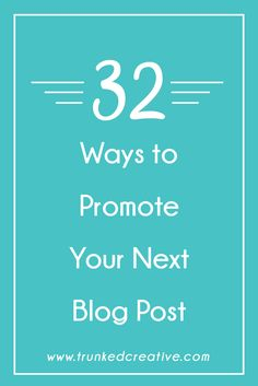 Increase website traffic and blog traffic with these 32 blog post promotion methods by Trunked Creative