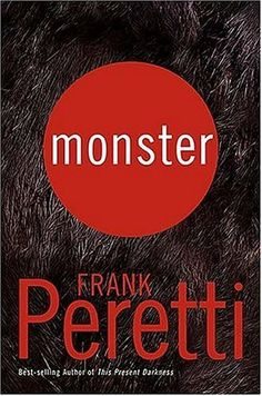 Left to his own devices man will always create a... Monster, Frank Peretti
